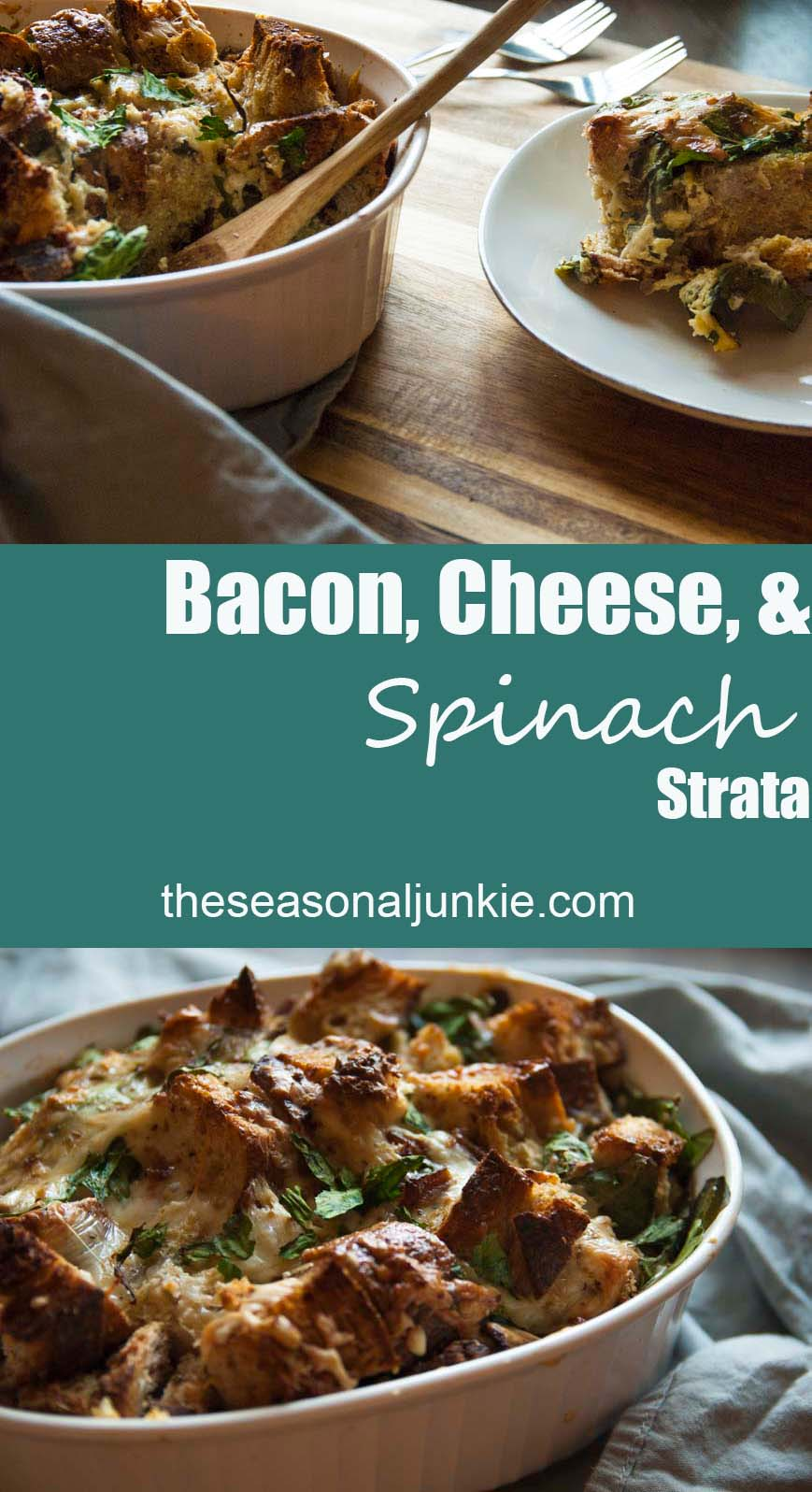 Bacon, Cheese, and Spinach Strata-The Seasonal Junkie